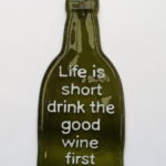Life is short drink the good wine first